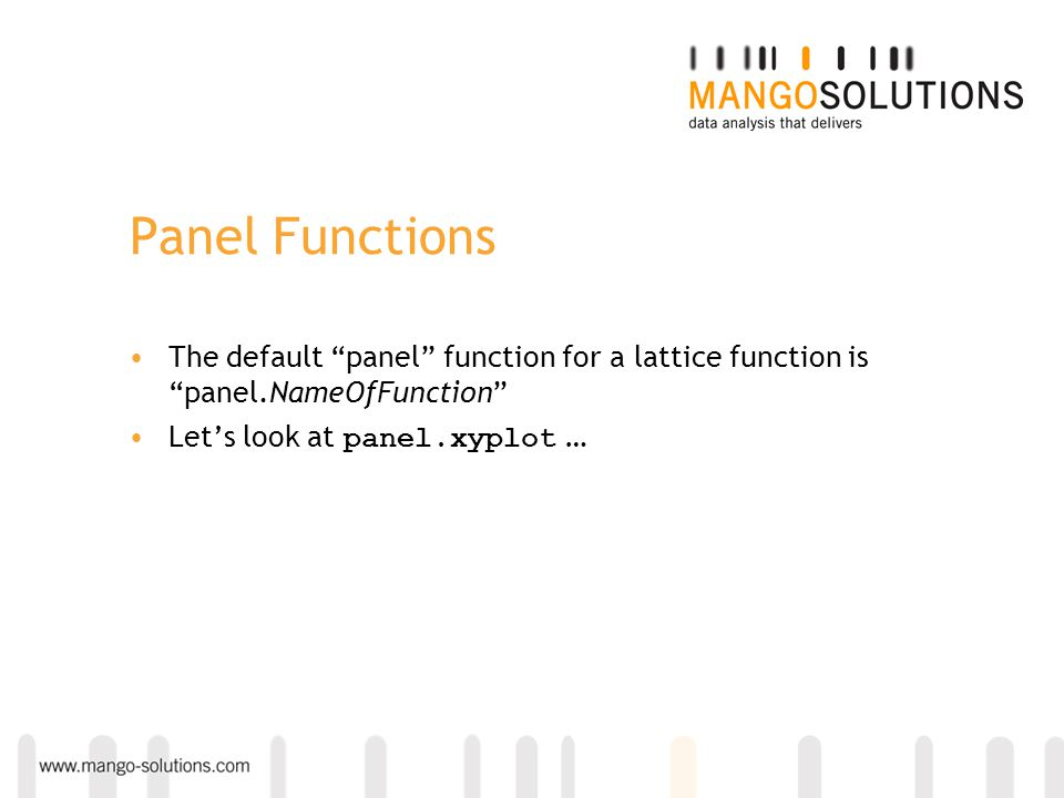 Panel Functions The default panel function for a lattice function is panel.NameOfFunction Lets look at panel.xyplot …