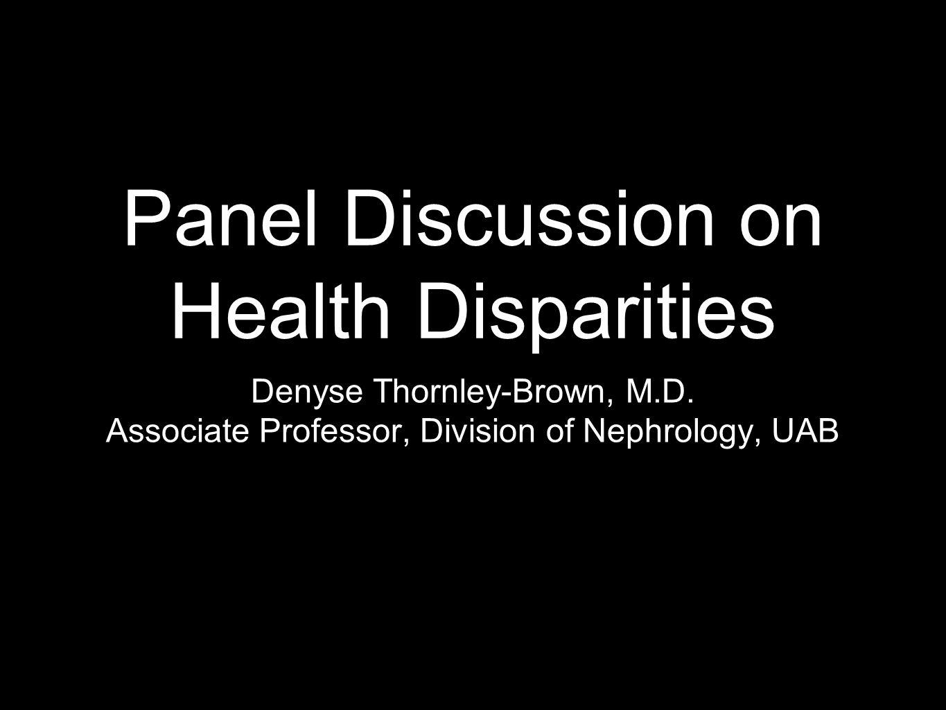 Panel Discussion on Health Disparities Denyse Thornley-Brown, M.D.