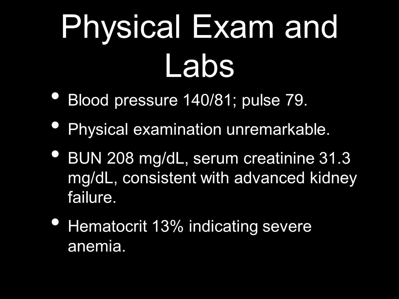 Physical Exam and Labs Blood pressure 140/81; pulse 79.