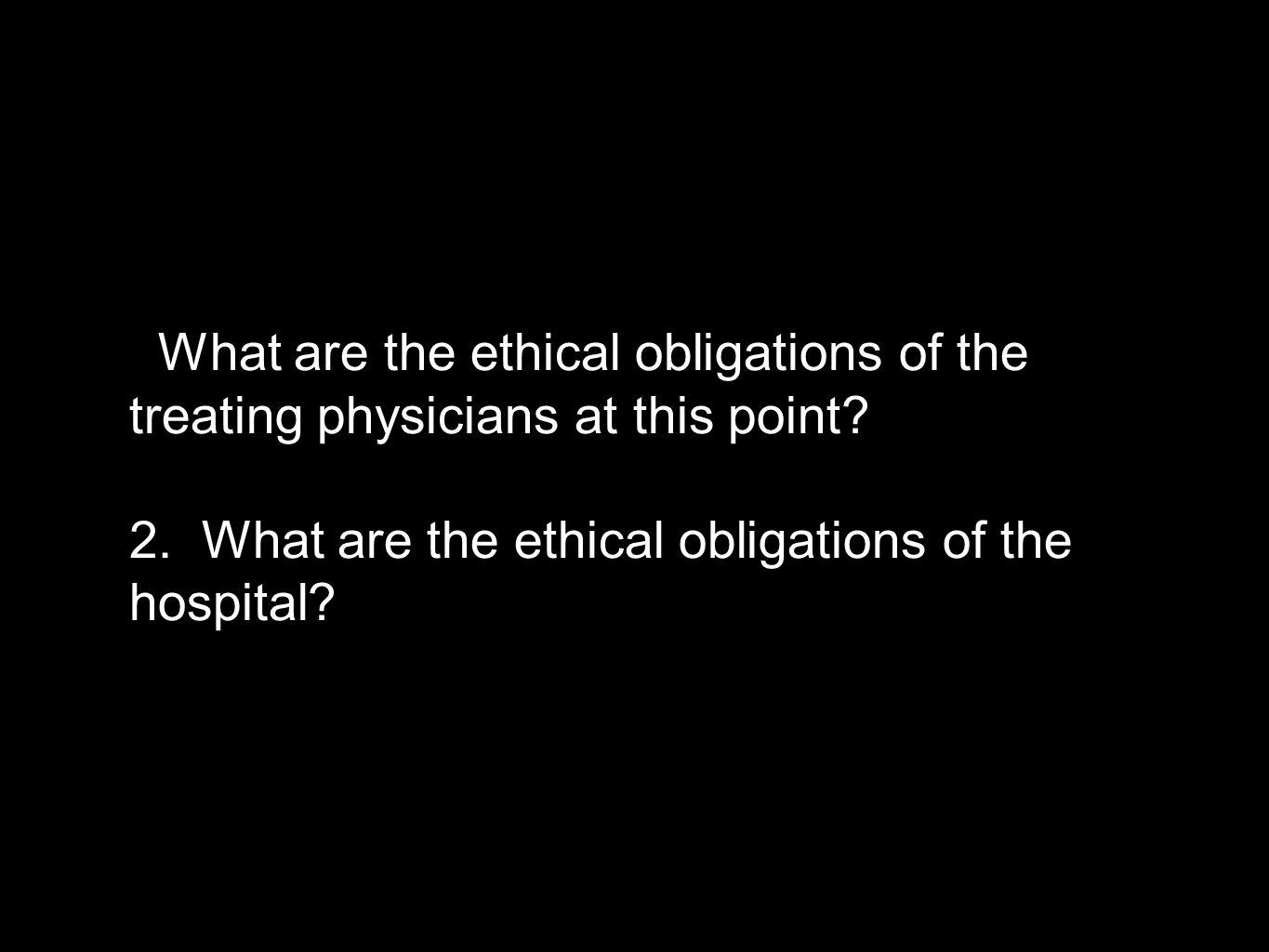 What are the ethical obligations of the treating physicians at this point.