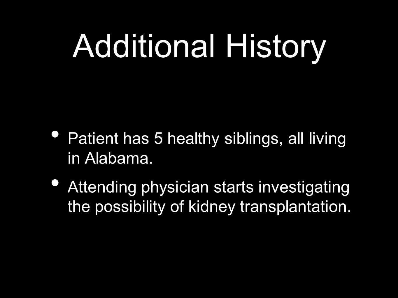 Additional History Patient has 5 healthy siblings, all living in Alabama.