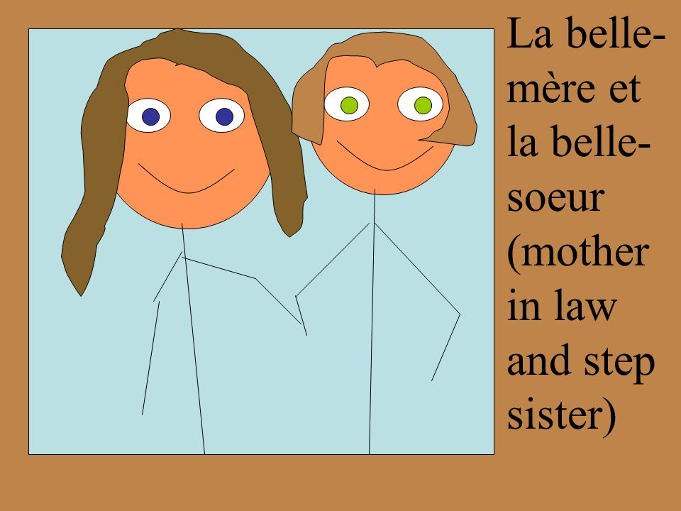 La belle- mère et la belle- soeur (mother in law and step sister)