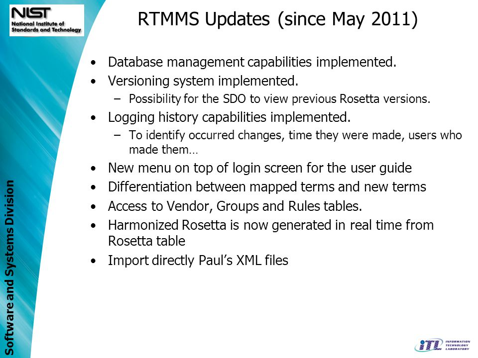 Software and Systems Division RTMMS Updates (since May 2011) Database management capabilities implemented. Versioning system implemented. –Possibility