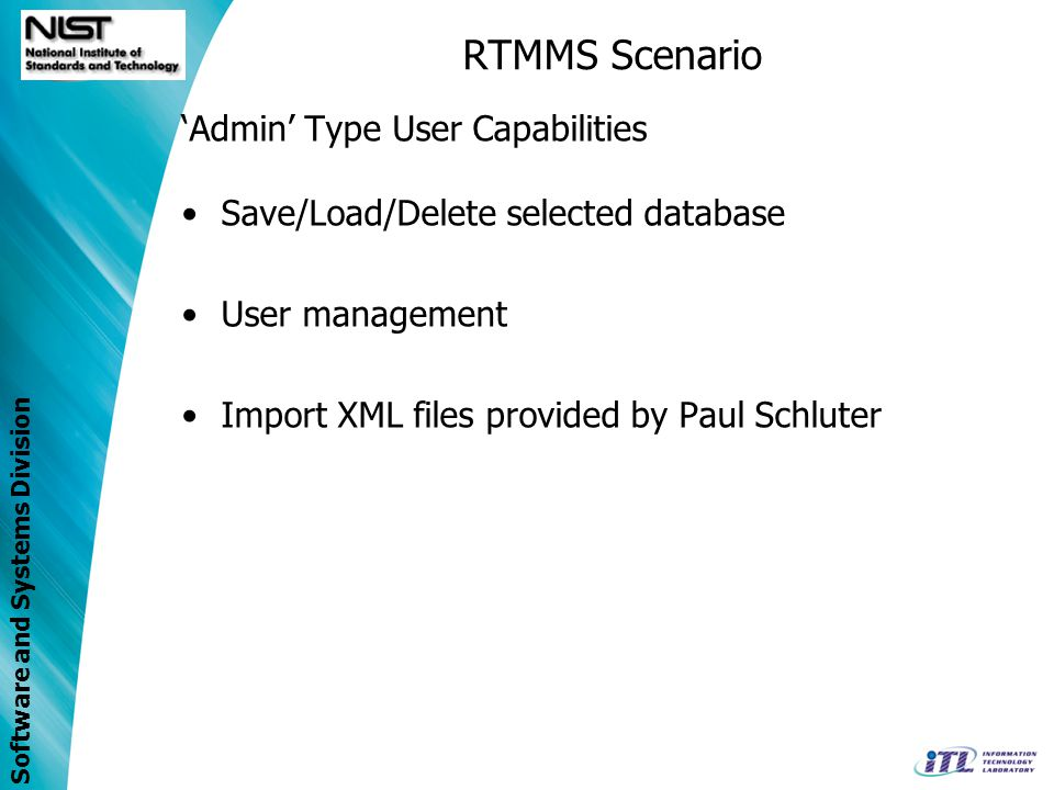 Software and Systems Division Admin Type User Capabilities Save/Load/Delete selected database User management Import XML files provided by Paul Schlut