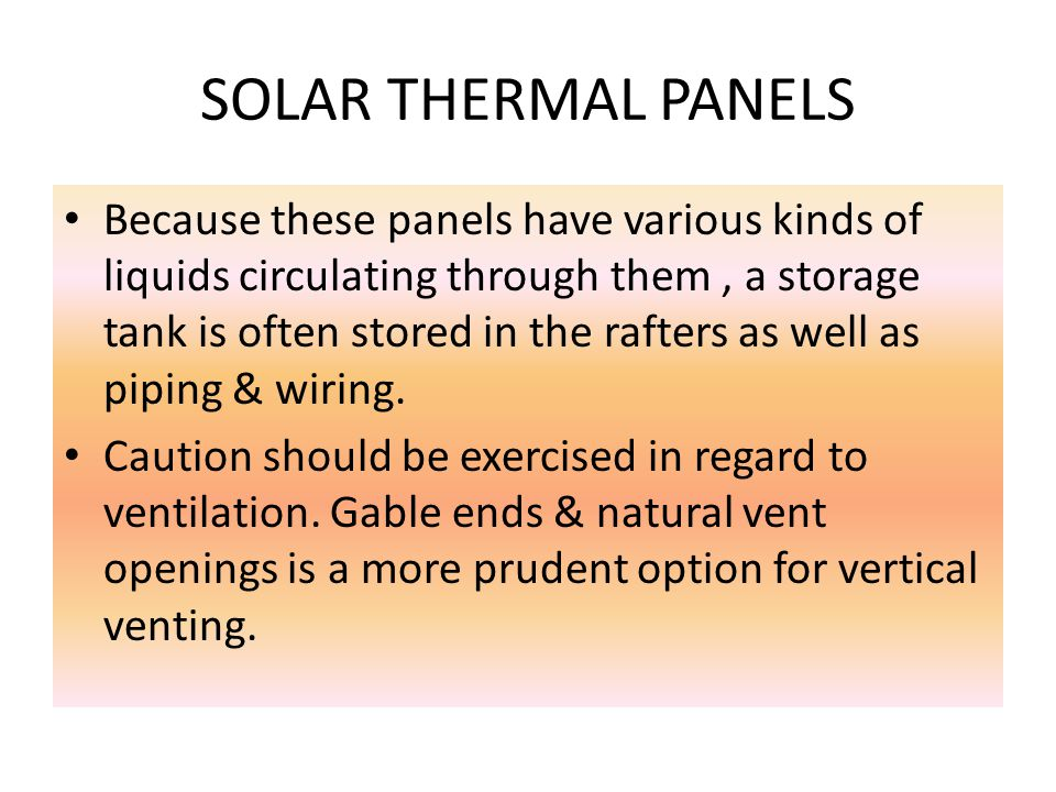 SOLAR THERMAL Sunlight converted to heat, usually to heat pools, but sometimes to heat homes through glycol mixture. Can be passive or active dependen