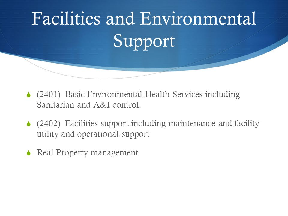 Facilities and Environmental Support (2401) Basic Environmental Health Services including Sanitarian and A&I control.