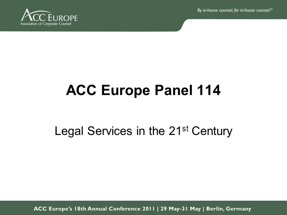 ACC Europe Panel 114 Legal Services in the 21 st Century