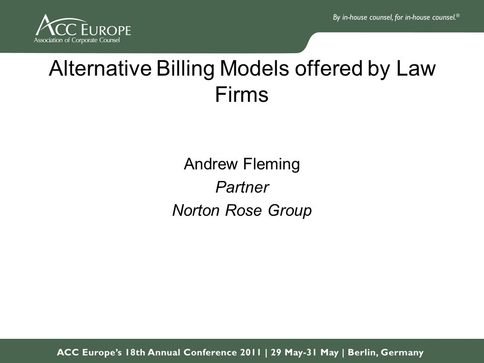 Alternative Billing Models offered by Law Firms Andrew Fleming Partner Norton Rose Group