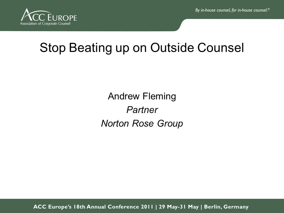 Stop Beating up on Outside Counsel Andrew Fleming Partner Norton Rose Group