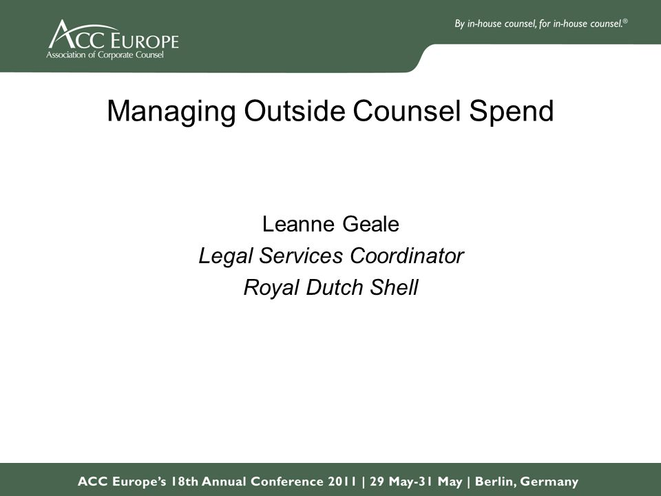 Managing Outside Counsel Spend Leanne Geale Legal Services Coordinator Royal Dutch Shell
