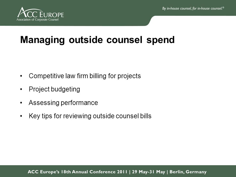 Managing outside counsel spend Competitive law firm billing for projects Project budgeting Assessing performance Key tips for reviewing outside counsel bills