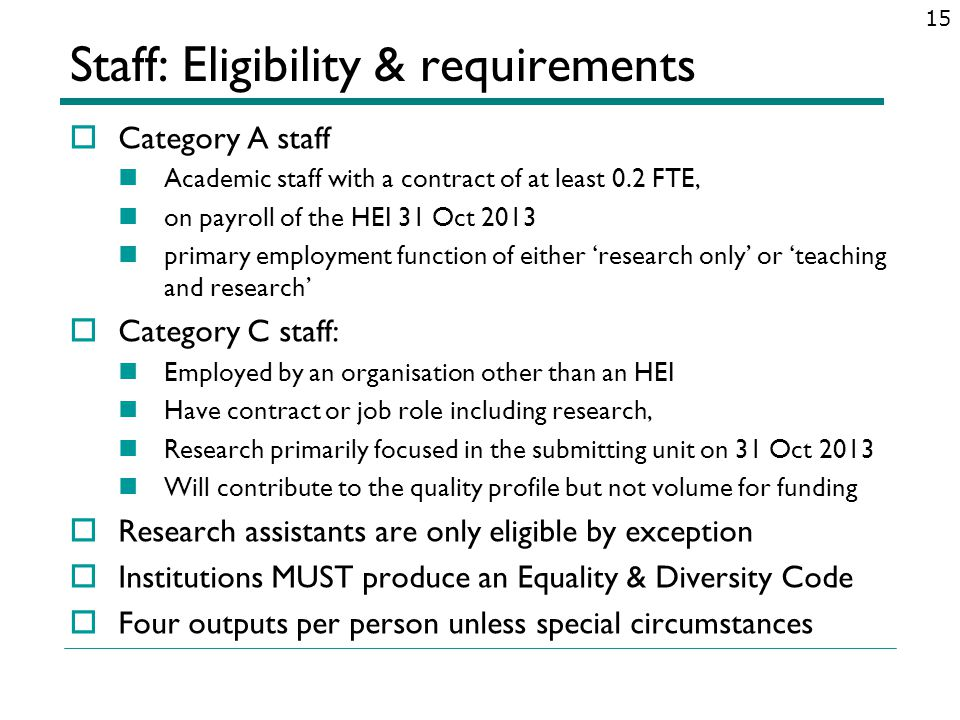 Staff: Eligibility & requirements Category A staff Academic staff with a contract of at least 0.2 FTE, on payroll of the HEI 31 Oct 2013 primary emplo