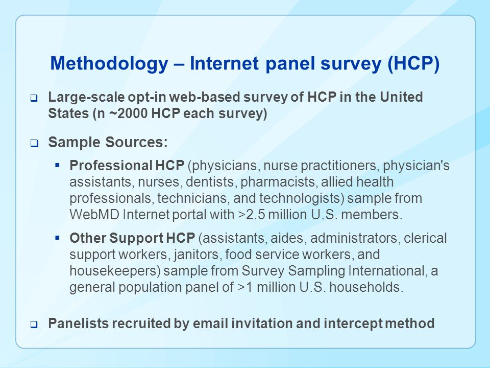 Discussion -- HCP Higher estimates from Internet panel survey might be attributable to: Higher percentages of older and more highly educated HCP in the Internet panel survey sample Exclusion of HCP without Internet access from the Internet panel survey sample Differential selection (nonresponse) bias in IPS vs.