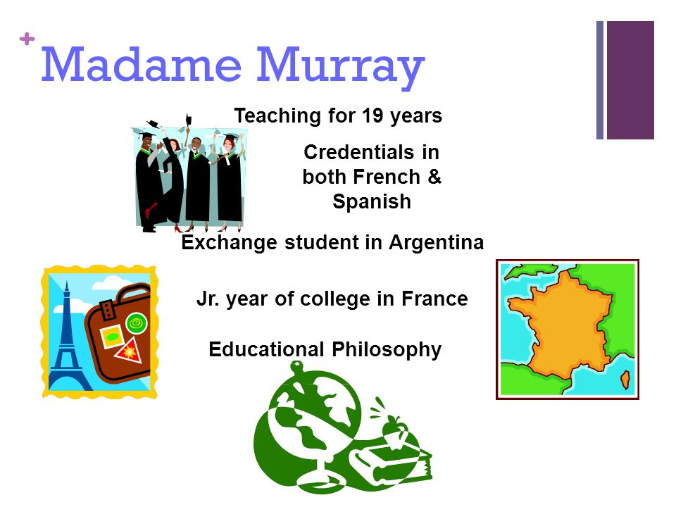 + Madame Murray Teaching for 19 years Credentials in both French & Spanish Jr.