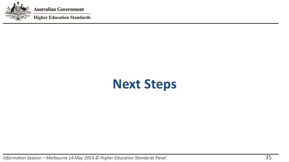 _____________________________________________________________________ Information Session – Melbourne 14 May 2014 © Higher Education Standards Panel Next Steps 35