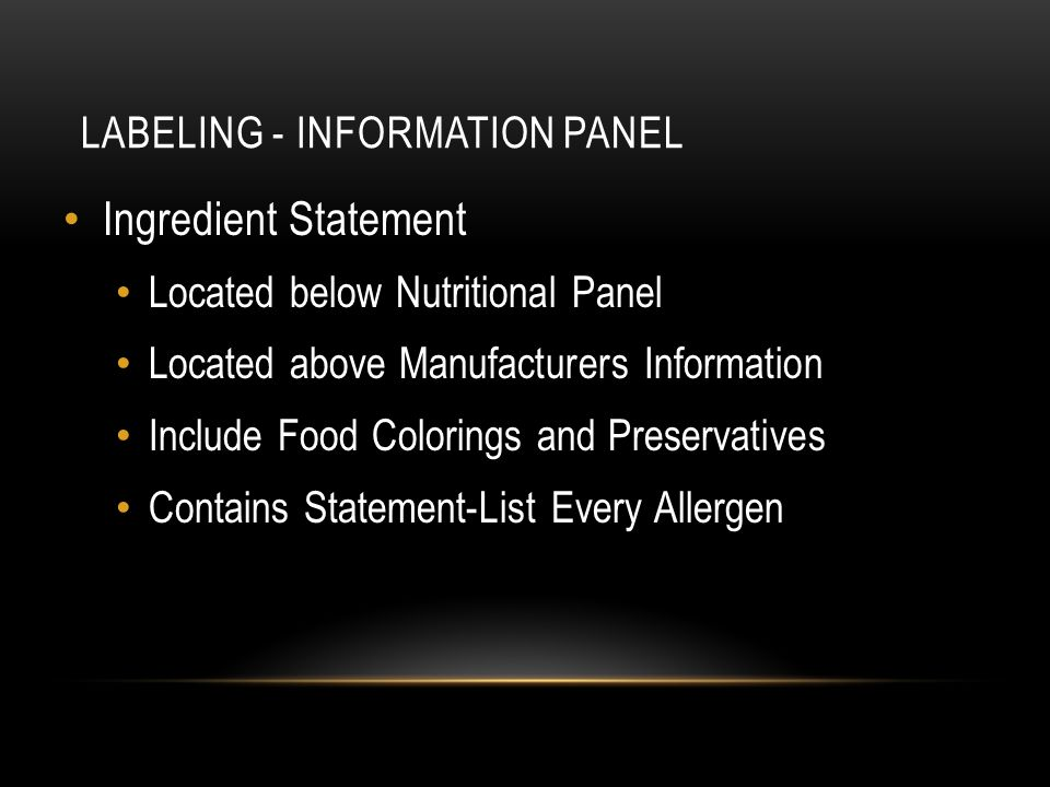 Ingredient Statement Located below Nutritional Panel Located above Manufacturers Information Include Food Colorings and Preservatives Contains Stateme