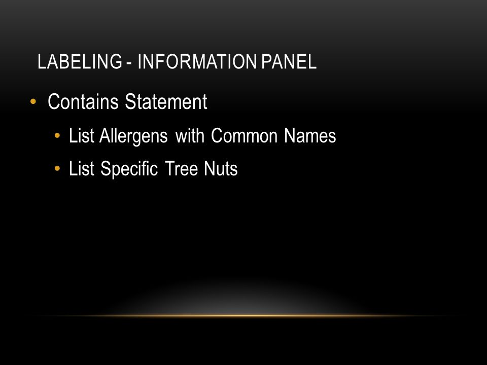 LABELING - INFORMATION PANEL Contains Statement List Allergens with Common Names List Specific Tree Nuts