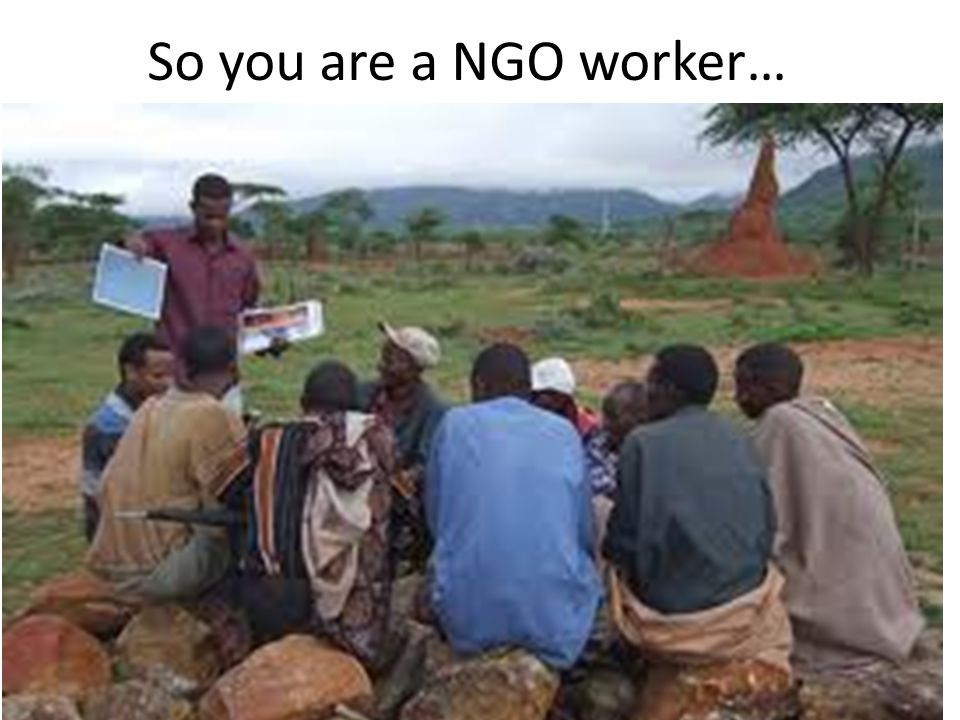 So you are a NGO worker…
