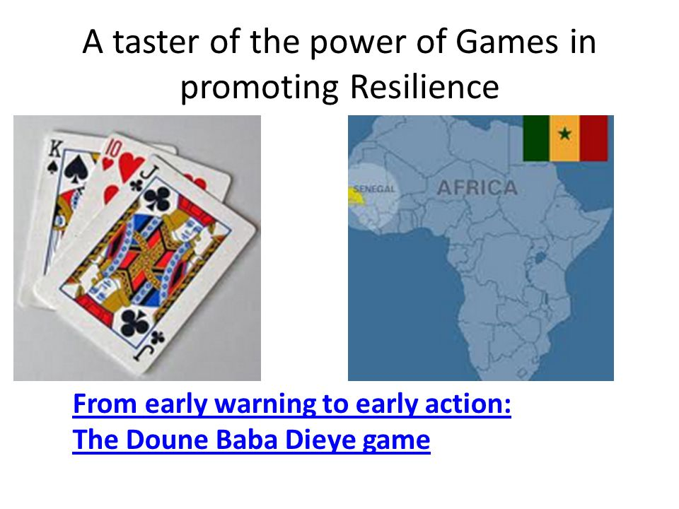 A taster of the power of Games in promoting Resilience From early warning to early action: The Doune Baba Dieye game