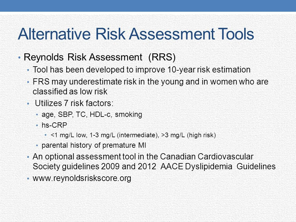 Alternative Risk Assessment Tools Reynolds Risk Assessment (RRS) Tool has been developed to improve 10-year risk estimation FRS may underestimate risk