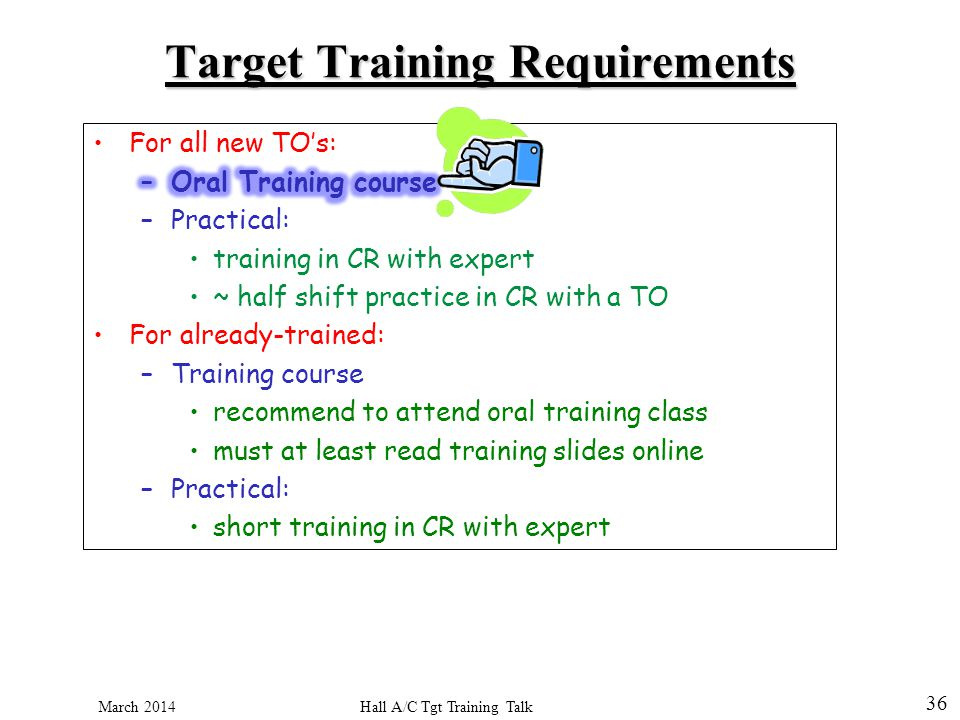 Hall A/C Tgt Training Talk March 2014 36 Target Training Requirements