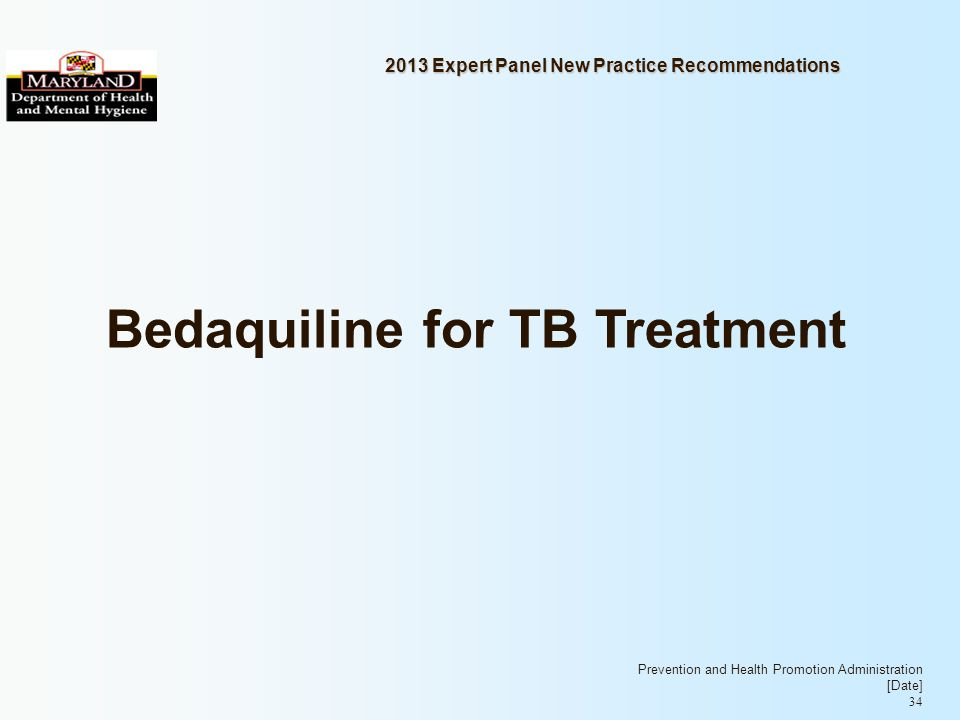 Prevention and Health Promotion Administration [Date] 34 2013 Expert Panel New Practice Recommendations Bedaquiline for TB Treatment
