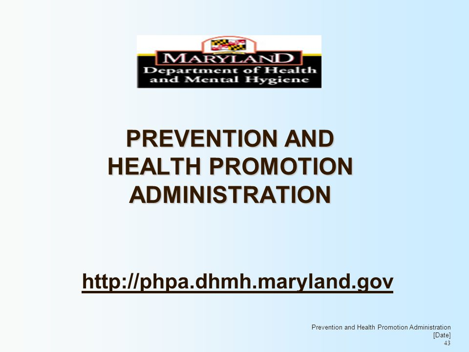 http://phpa.dhmh.maryland.gov Prevention and Health Promotion Administration [Date] 43 PREVENTION AND HEALTH PROMOTION ADMINISTRATION