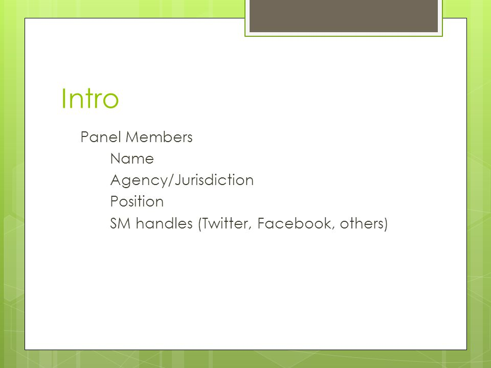Intro Panel Members Name Agency/Jurisdiction Position SM handles (Twitter, Facebook, others)