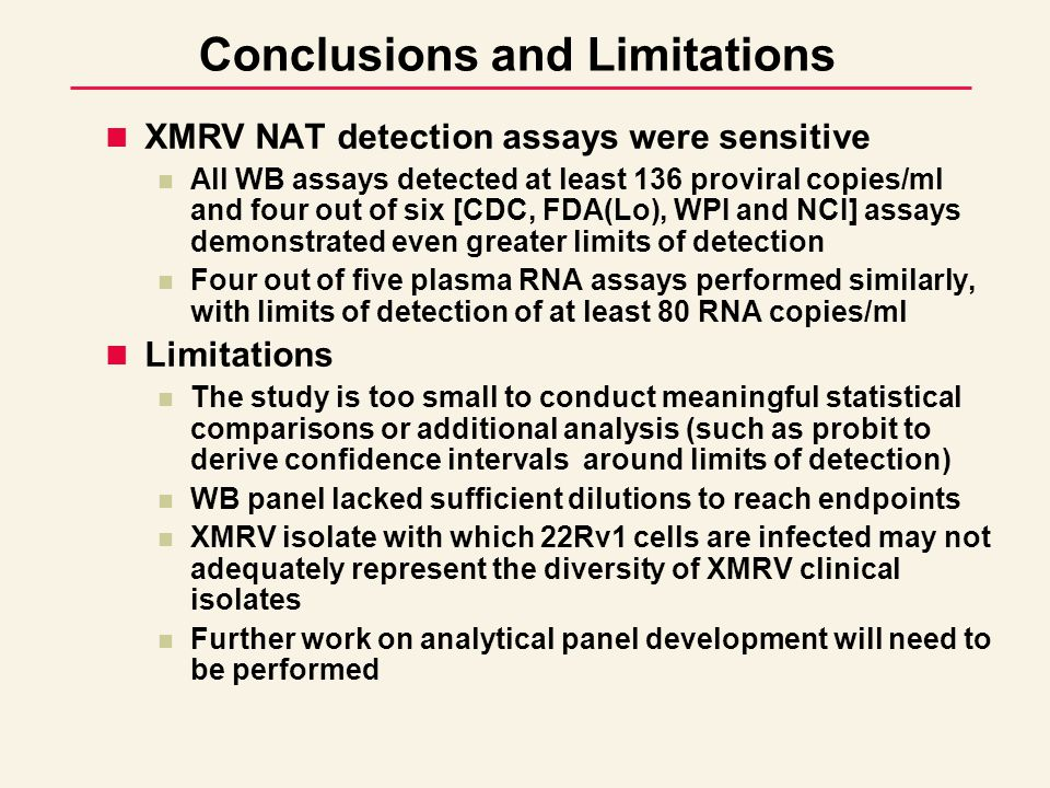 Conclusions and Limitations XMRV NAT detection assays were sensitive All WB assays detected at least 136 proviral copies/ml and four out of six [CDC,