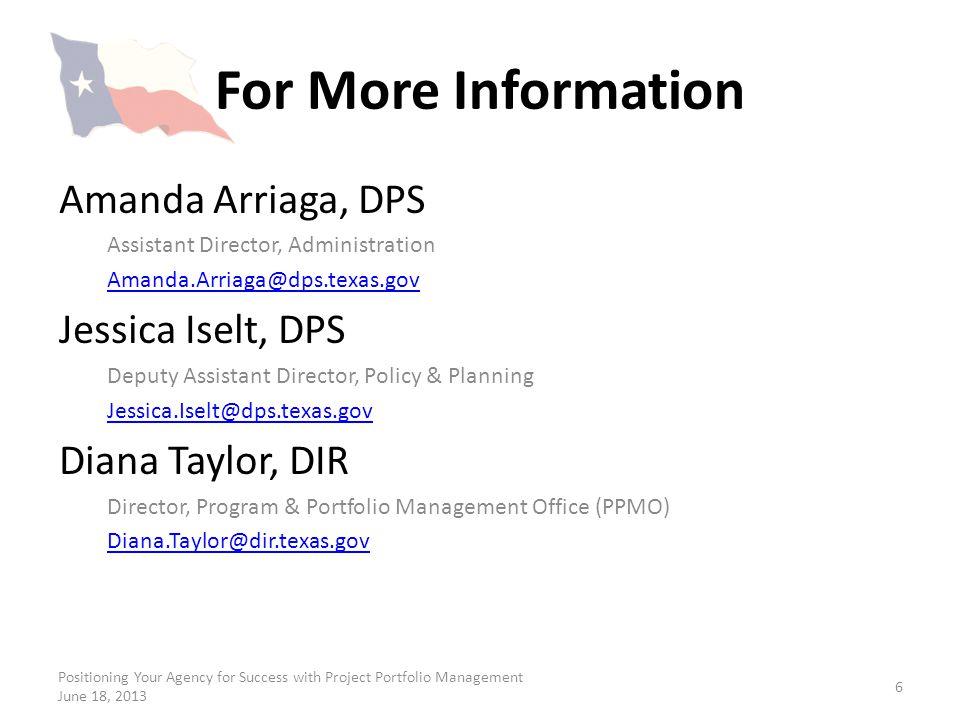 For More Information Amanda Arriaga, DPS Assistant Director, Administration Amanda.Arriaga@dps.texas.gov Jessica Iselt, DPS Deputy Assistant Director,