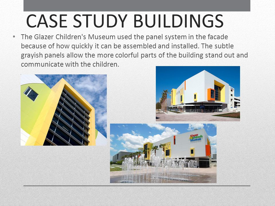 CASE STUDY BUILDINGS The Glazer Children's Museum used the panel system in the facade because of how quickly it can be assembled and installed. The su