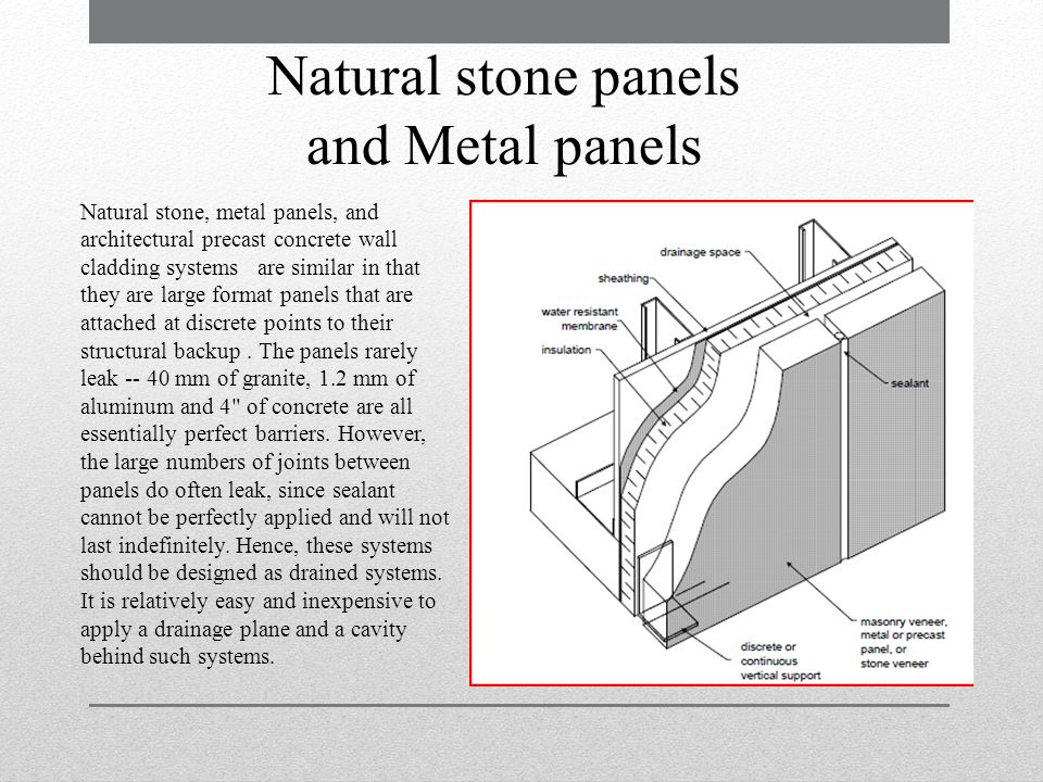 Natural stone panels and Metal panels Natural stone, metal panels, and architectural precast concrete wall cladding systems are similar in that they a