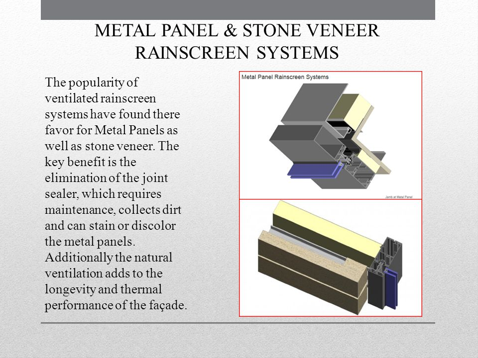 METAL PANEL & STONE VENEER RAINSCREEN SYSTEMS The popularity of ventilated rainscreen systems have found there favor for Metal Panels as well as stone