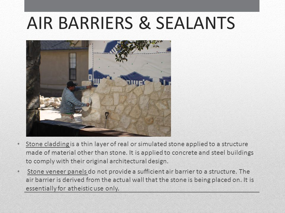 AIR BARRIERS & SEALANTS Stone cladding is a thin layer of real or simulated stone applied to a structure made of material other than stone. It is appl