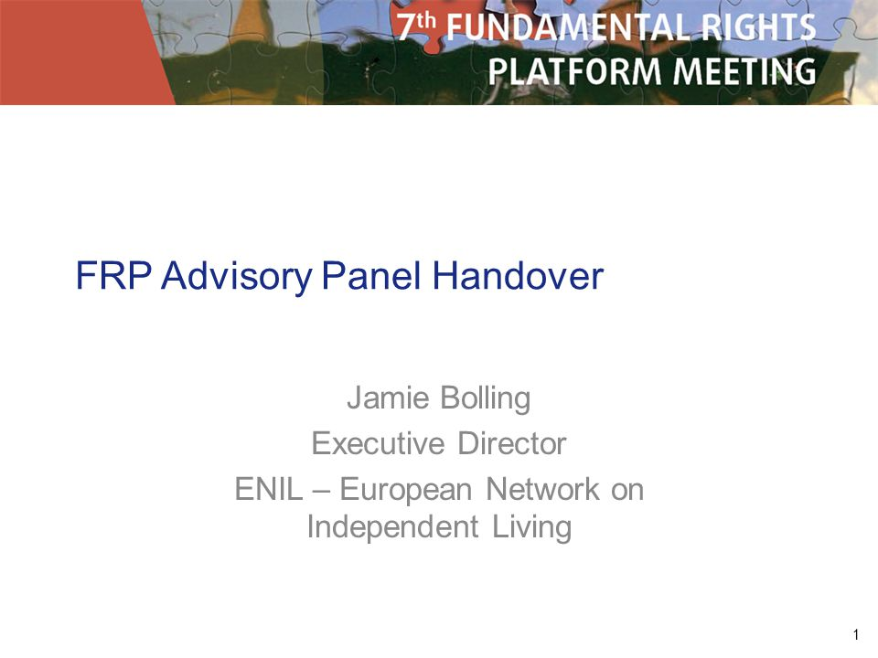 1 FRP Advisory Panel Handover Jamie Bolling Executive Director ENIL – European Network on Independent Living