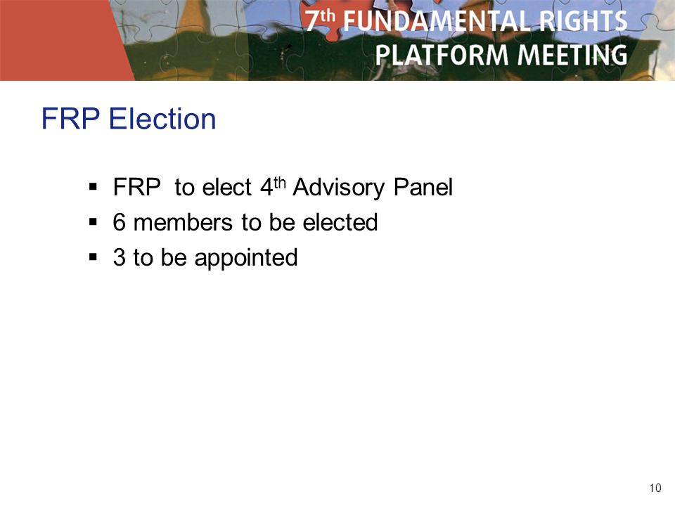 10 FRP Election FRP to elect 4 th Advisory Panel 6 members to be elected 3 to be appointed