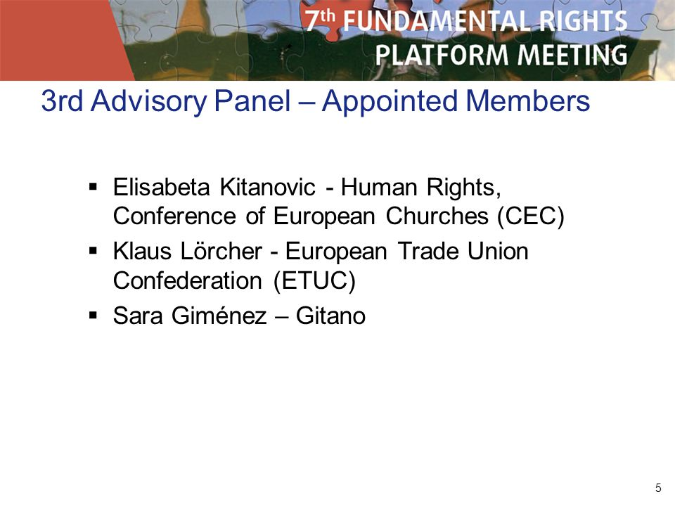 5 3rd Advisory Panel – Appointed Members Elisabeta Kitanovic - Human Rights, Conference of European Churches (CEC) Klaus Lörcher - European Trade Unio