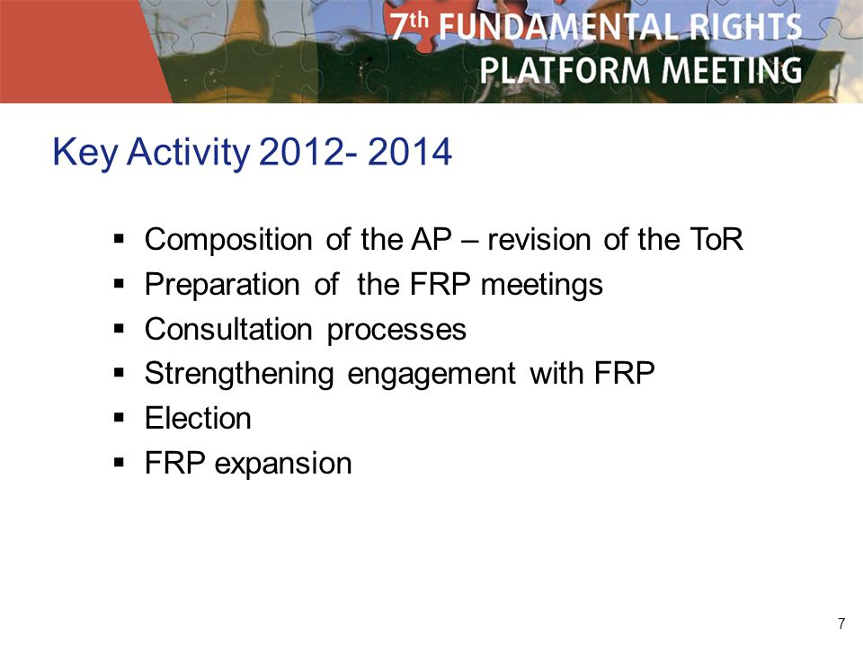 7 Key Activity Composition of the AP – revision of the ToR Preparation of the FRP meetings Consultation processes Strengthening engagement with FRP Election FRP expansion