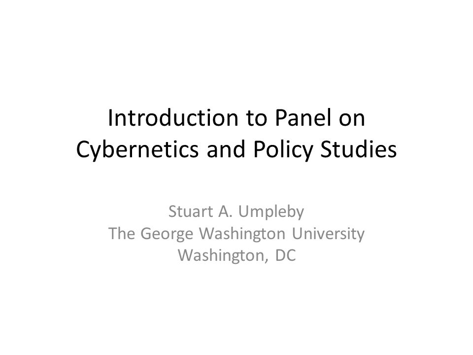 Introduction to Panel on Cybernetics and Policy Studies Stuart A.