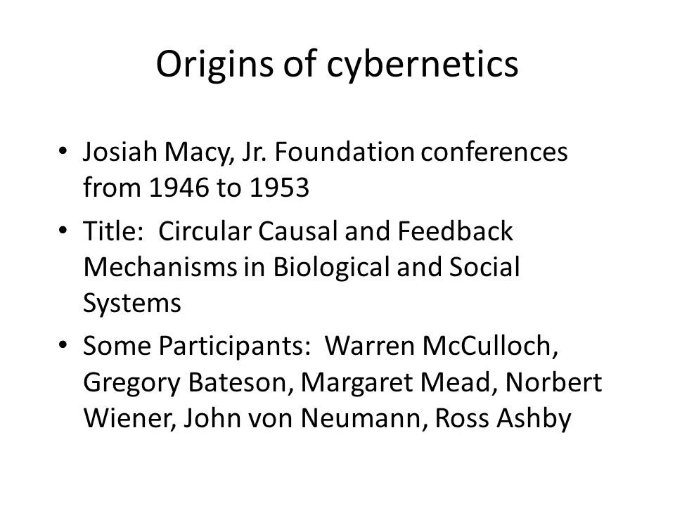 Origins of cybernetics Josiah Macy, Jr.