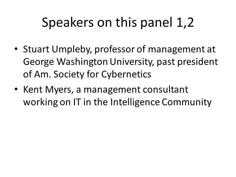 Speakers on this panel 1,2 Stuart Umpleby, professor of management at George Washington University, past president of Am.