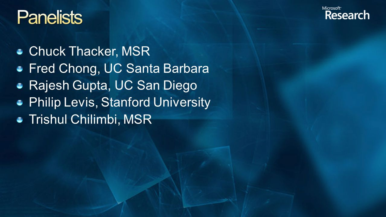 Chuck Thacker, MSR Fred Chong, UC Santa Barbara Rajesh Gupta, UC San Diego Philip Levis, Stanford University Trishul Chilimbi, MSR