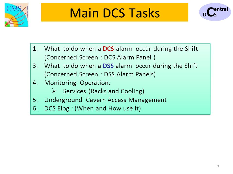 9 Main DCS Tasks 1.What to do when a DCS alarm occur during the Shift (Concerned Screen : DCS Alarm Panel ) 3.What to do when a DSS alarm occur during