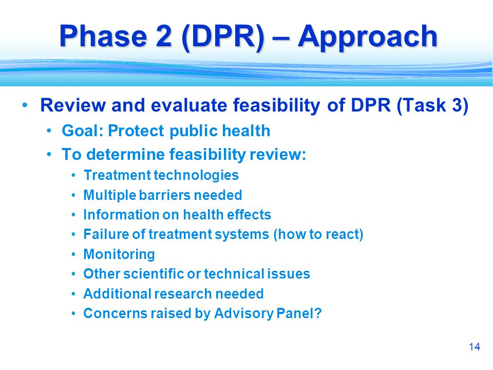 14 Phase 2 (DPR) – Approach Review and evaluate feasibility of DPR (Task 3) Goal: Protect public health To determine feasibility review: Treatment tec