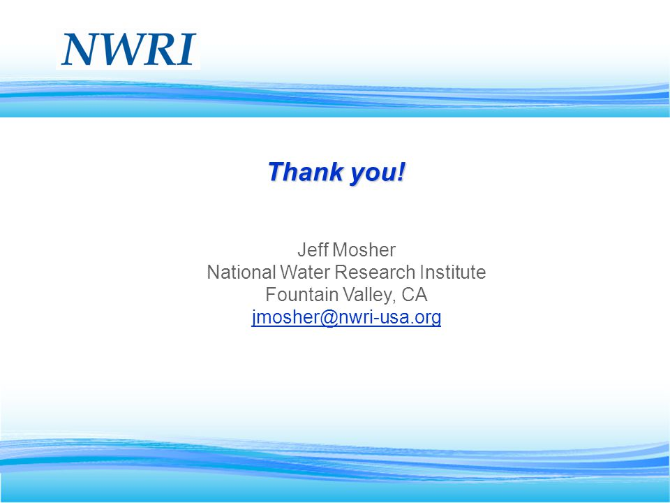 16 Thank you! Jeff Mosher National Water Research Institute Fountain Valley, CA jmosher@nwri-usa.org