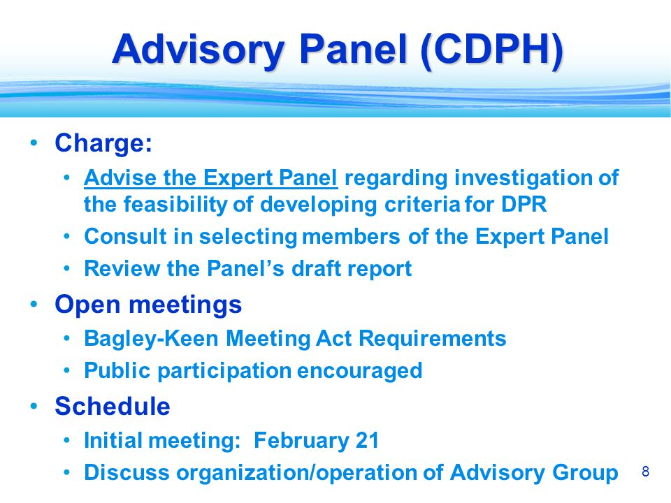 8 Advisory Panel (CDPH) Charge: Advise the Expert Panel regarding investigation of the feasibility of developing criteria for DPR Consult in selecting