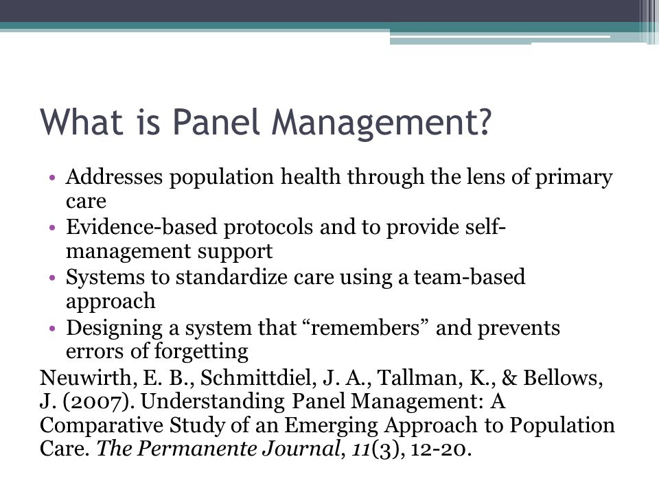 What is Panel Management? Addresses population health through the lens of primary care Evidence-based protocols and to provide self- management suppor
