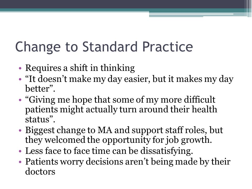 Change to Standard Practice Requires a shift in thinking It doesnt make my day easier, but it makes my day better. Giving me hope that some of my more