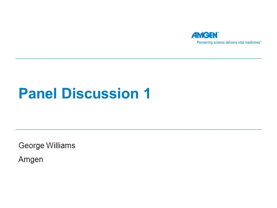 Panel Discussion 1 George Williams Amgen