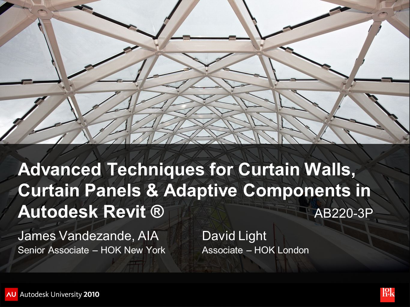 Advanced Techniques for Curtain Walls, Curtain Panels & Adaptive Components in Autodesk Revit ® AB220-3P James Vandezande, AIA Senior Associate – HOK New York David Light Associate – HOK London